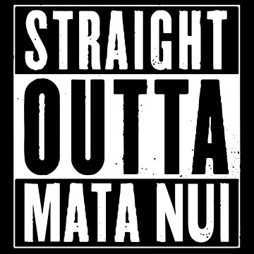 Straight Outta Mata Nui - a cool Bionicle shirt by captainmemelord