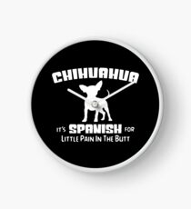 Funny Chihuahua Spanish Pain in the Butt  Clock