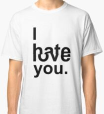 I HATE/LOVE YOU Classic T-Shirt
