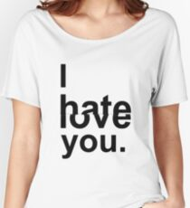 I HATE/LOVE YOU Women's Relaxed Fit T-Shirt