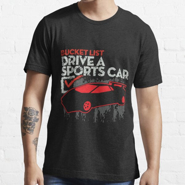 Bucket List Fast Car Essential T-Shirt