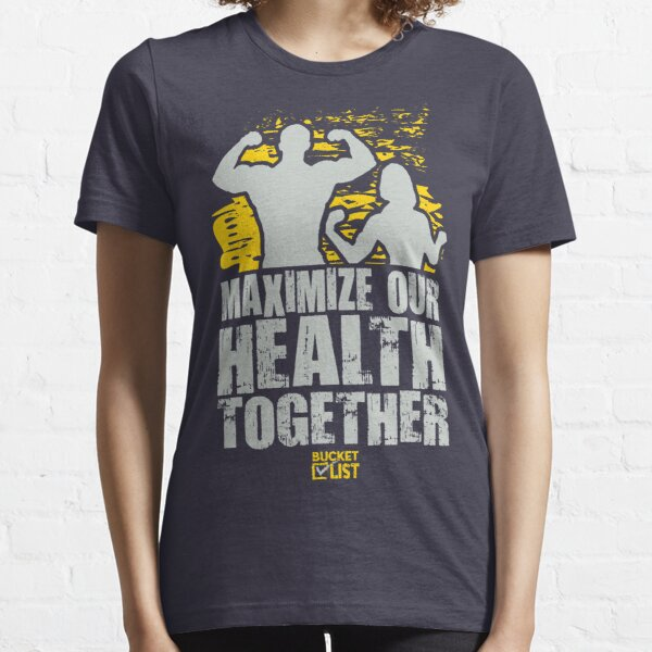 Maximize Health Together Bucket List Essential T-Shirt