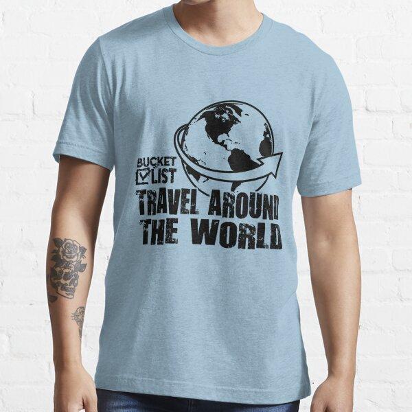 Travel Around World Travel Bucket List Essential T-Shirt