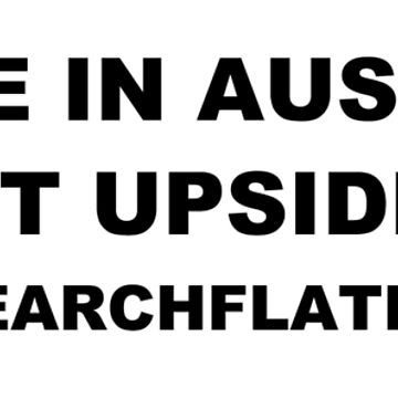 Flat Earth Designs - People in Australia by flatearth1111