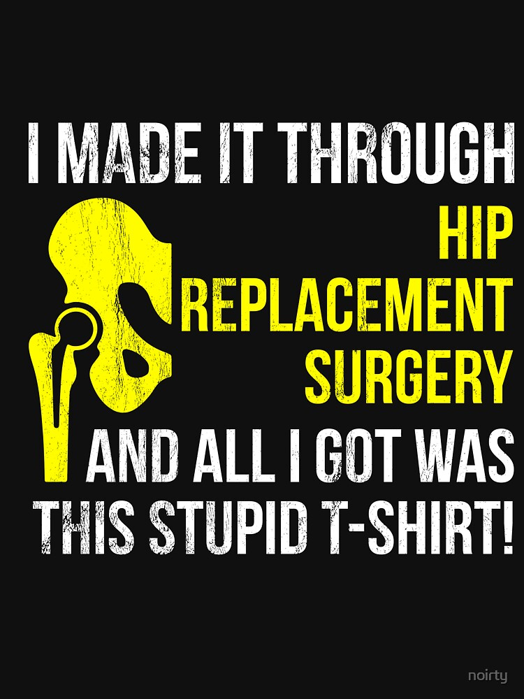 b743c58e59 Get Well Hip Replacement Surgery - Recovery Gift Gag Tshirt