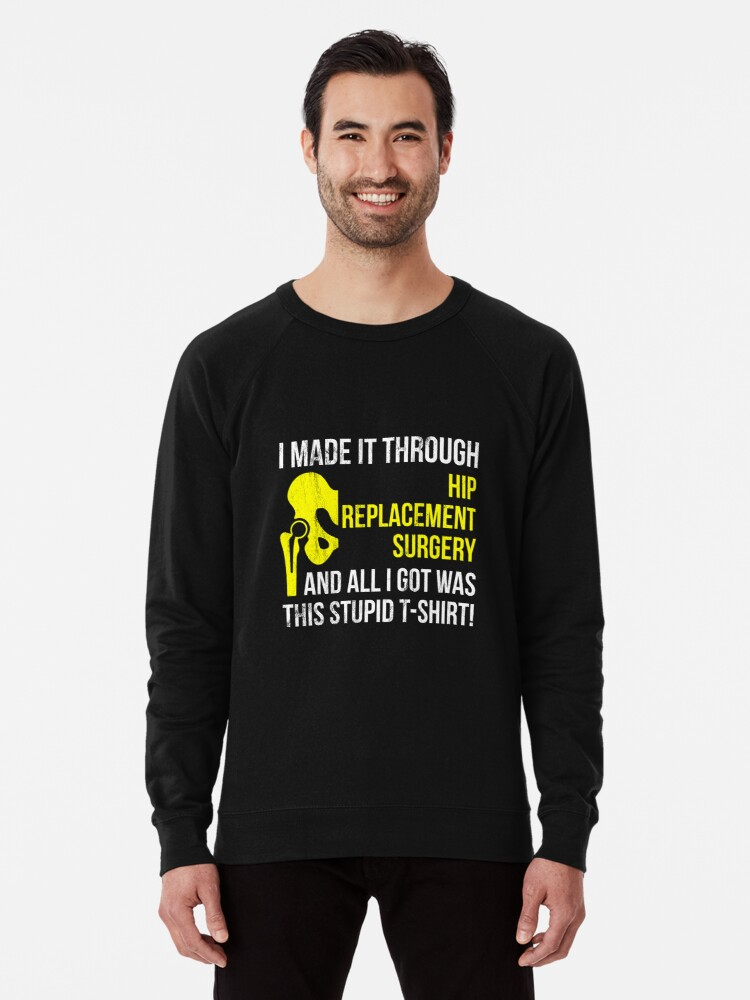 a157432c0d Get Well Hip Replacement Surgery - Recovery Gift Gag Tshirt Lightweight  Sweatshirt
