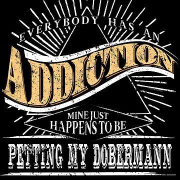 Addiction Is Dobermann Shirt Gift Love My Dobie Shirt by shoppzee