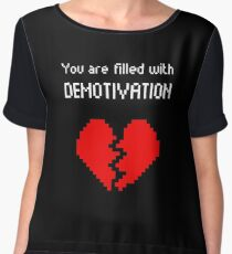 You are filled with Demotivation </3 Chiffon Top