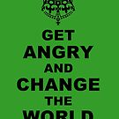 Get Angry and Change the World by EsotericExposal