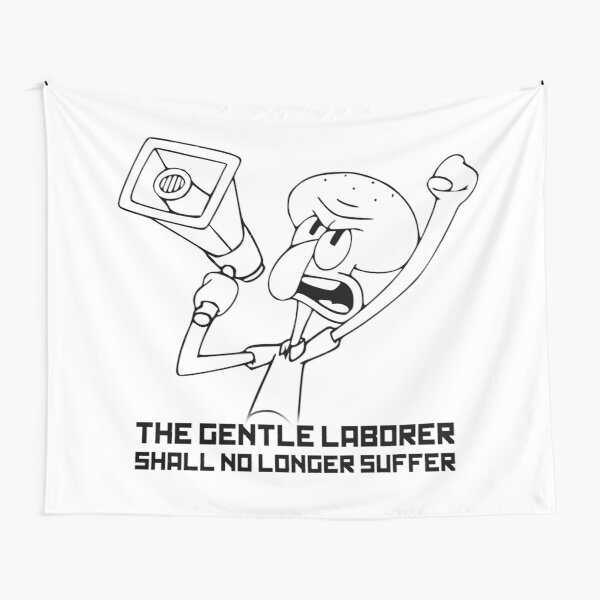 The Gentle Laborer Shall No Longer Suffer! Tapestry
