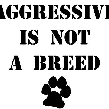 """Aggressive"" is not a breed by QuietRebel"