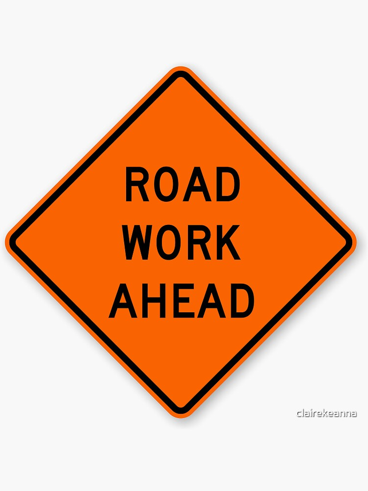 road work ahead sign by clairekeanna