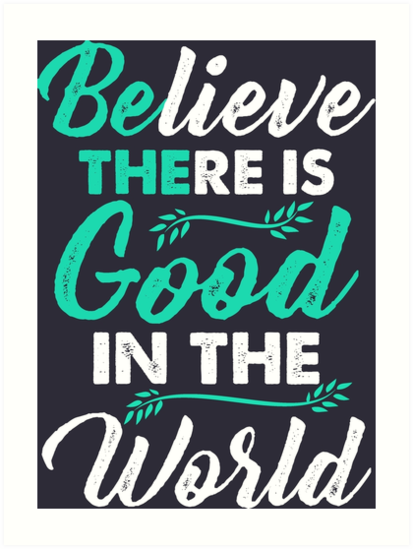 \'Cute Inspirational Quote Shirt - Believe it is good in the world t-shirt  gift\' Art Print by melia321