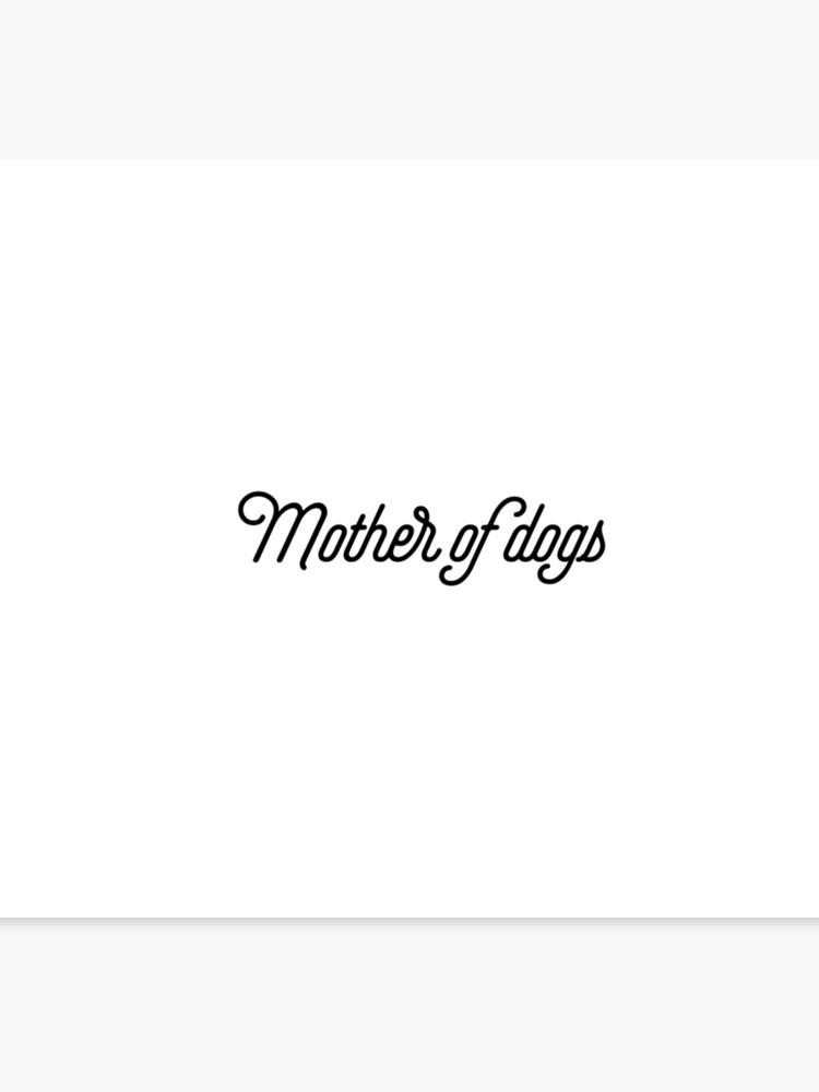 mother of dogs [Top Girly Teenager Quotes & Lyrics] | Canvas Print