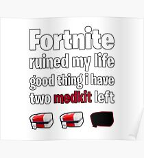 Fortnite ruined my life good thing i have two medkit left Poster
