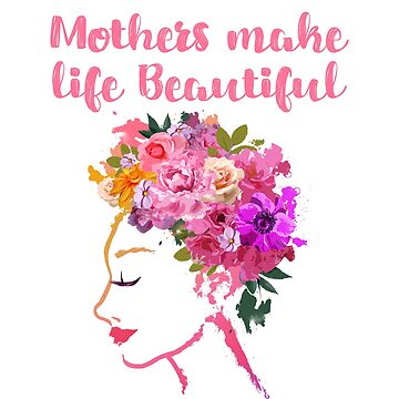 Mothers Make Life Beautiful BOHO Bohemian Watercolor Style Pink Purple Flowers Hair Celebrate Mom Woman Women Wife  by MIGHTYSUN