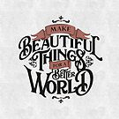 MAKE BEAUTIFUL THINGS FOR A BETTER WORLD by snevi