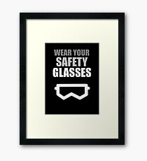 Wear Your Safety Glasses - Light Text Framed Print