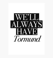 We will always have Tormund Photographic Print