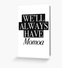 We will always have Momoa Greeting Card