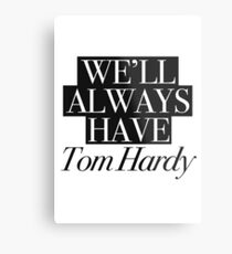 We will always have Tom Hardy Metal Print