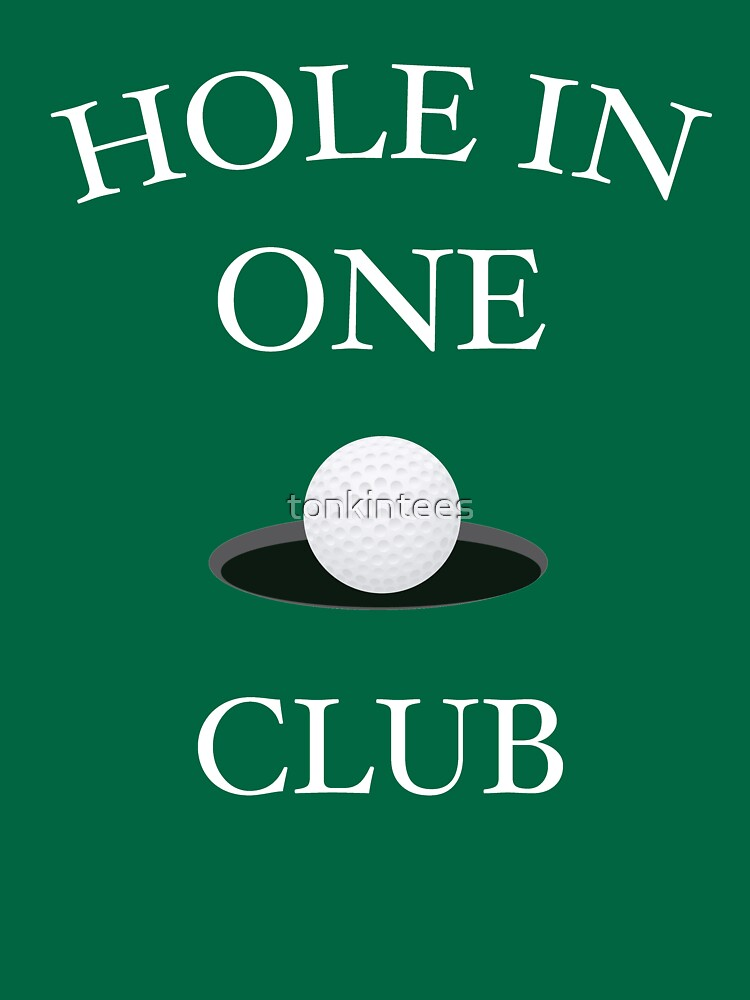 Hole In One Club Funny Golf Humor T-Shirt by tonkintees