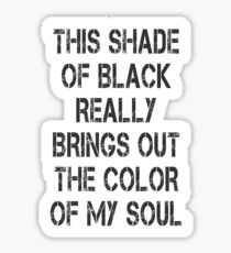 This Shade of Black Brings Out Color of My Soul Emo Sticker