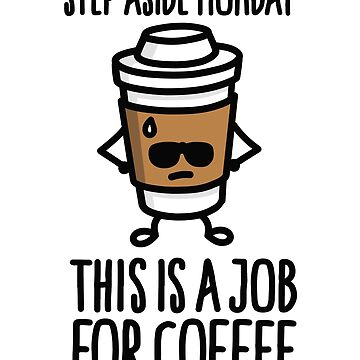 Step aside monday this is a job for coffee by LaundryFactory