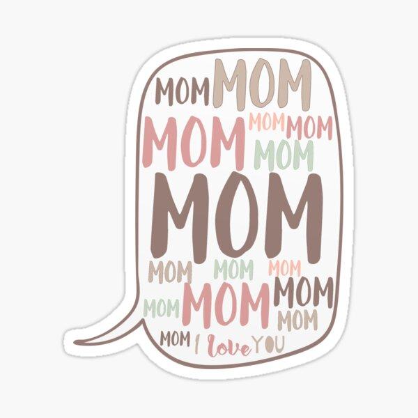 Mom Mom Mom... Sticker