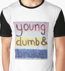 young dumb and broke Graphic T-Shirt