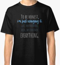 I'm Just Winging It Classic T-Shirt