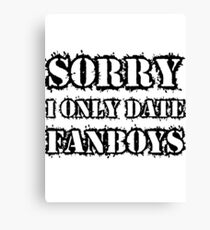 Sorry I only date fanboys Canvas Print
