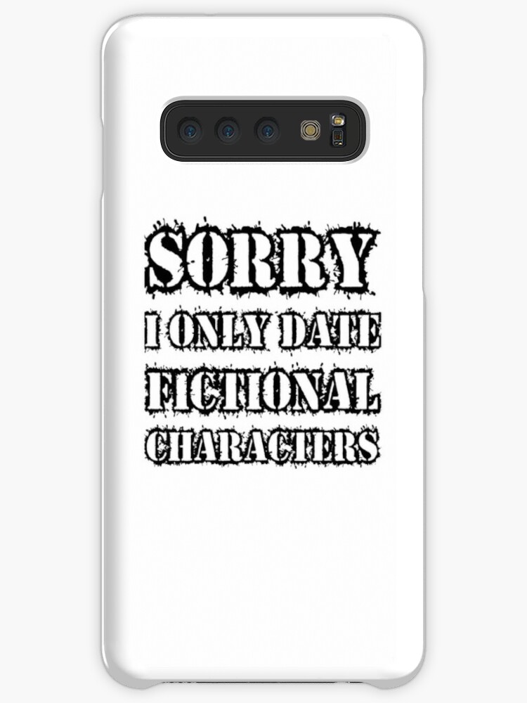the latest 92acb 1df20 'Sorry I only date fictional characters' Case/Skin for Samsung Galaxy by  loyaltrencher