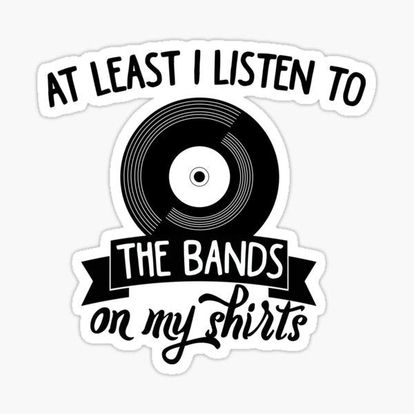 Al menos escucho las bandas en mis camisetas Pegatina