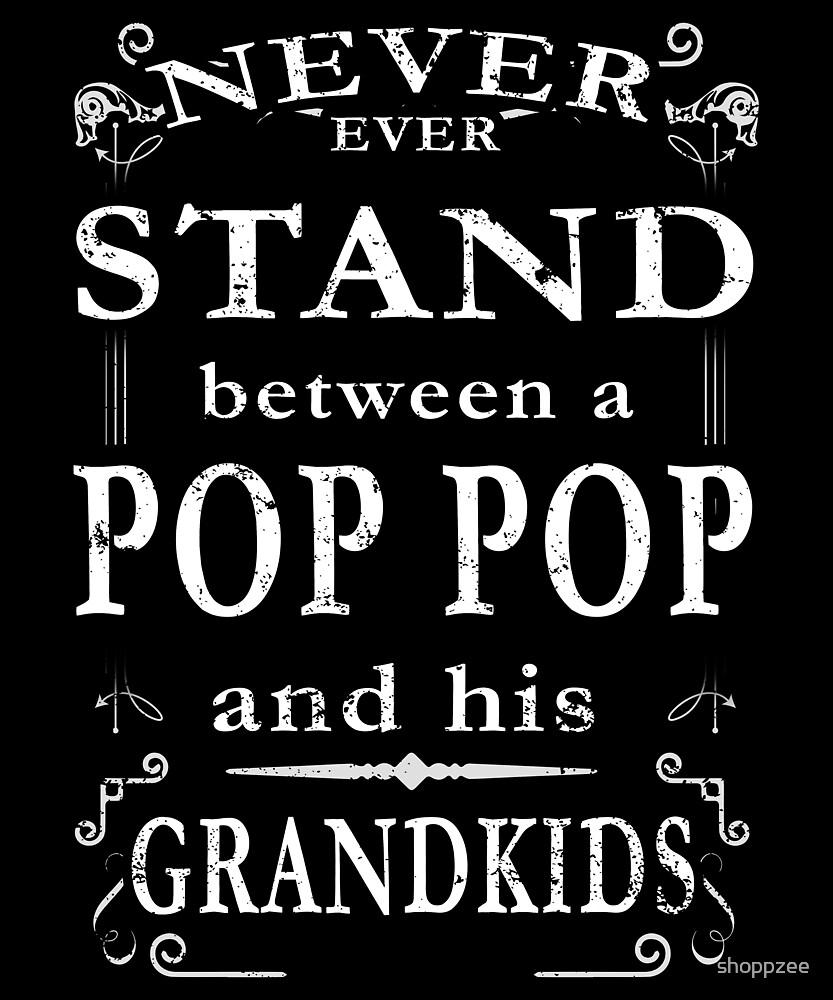 Never Stand Between Pop Pop Grandkids by shoppzee