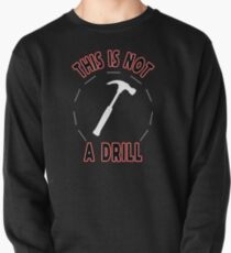 This Is Not a Drill Funny Sarcastic Carpenter Tee for Men Pullover