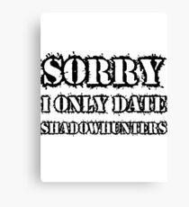 Sorry I only date shadowhunters Canvas Print