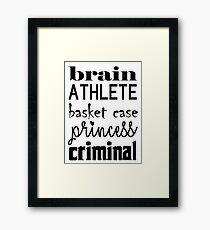 Brain, athlete, basket case, princess, criminal Framed Print