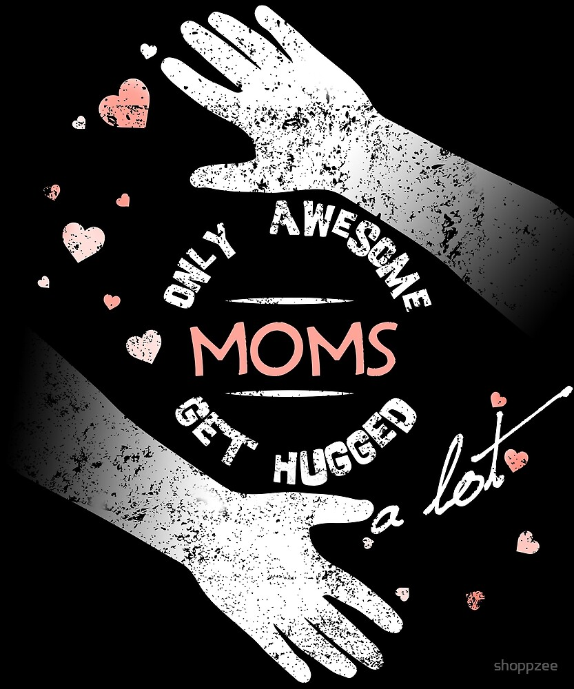 Gifts For Mom Awesome Moms Get Hugs by shoppzee