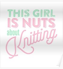This Girl is Nuts About Knitting Poster