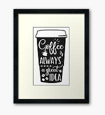Coffee is ALWAYS a Great Idea Framed Print