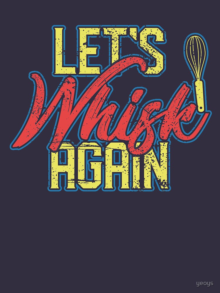 Let's Whisk Again - Funny Cooking Quotes Gift by yeoys