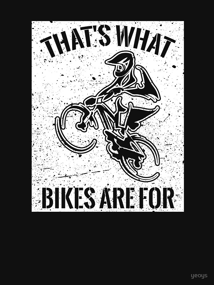 That's What Bikes Are For - Funny Bike Quote Gift by yeoys