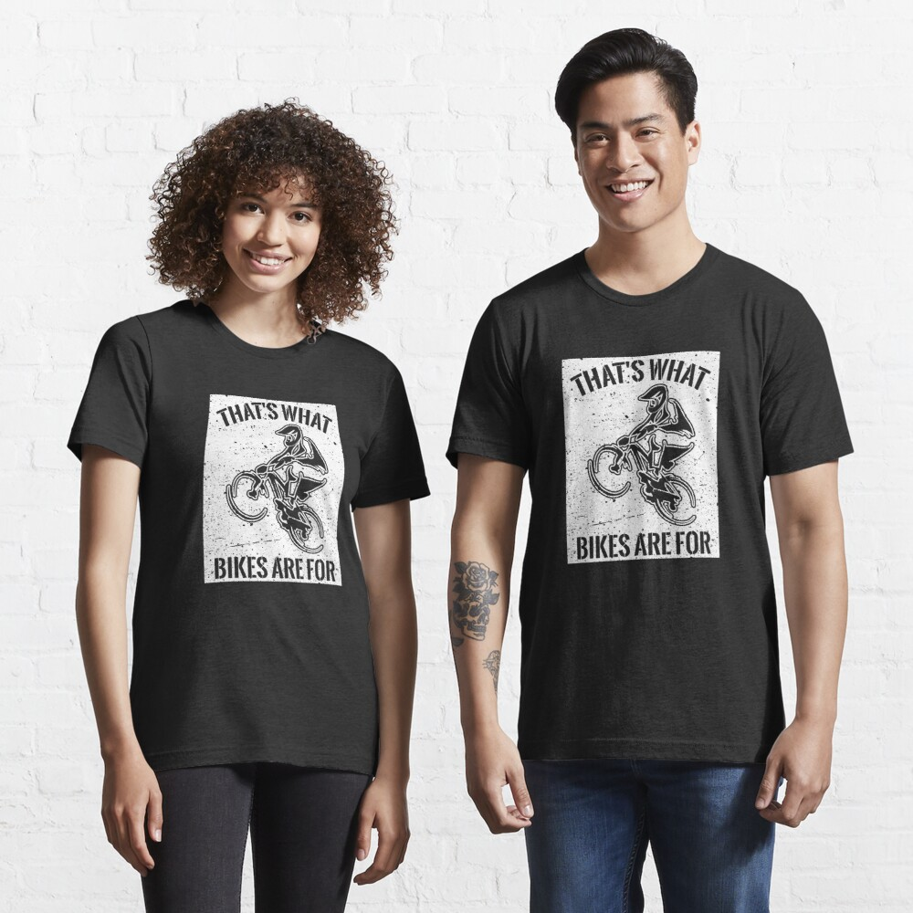 That's What Bikes Are For - Funny Bike Quote Gift Essential T-Shirt