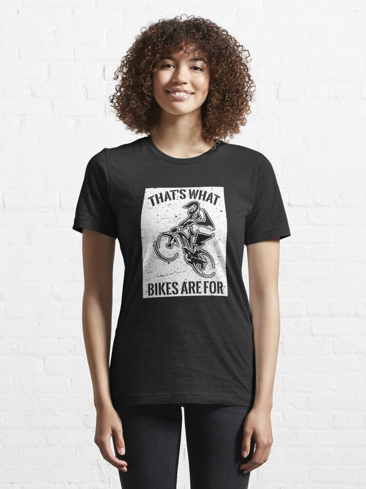 Alternate view of That's What Bikes Are For - Funny Bike Quote Gift Essential T-Shirt