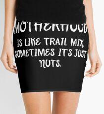 Motherhood is like trail mix. sometimes it's just nuts.  Mini Skirt