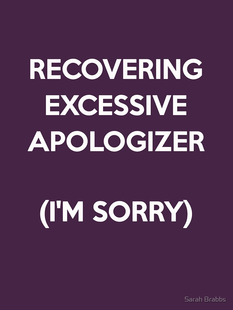 Recovering Excessive Apologizer by sarahbrabbs