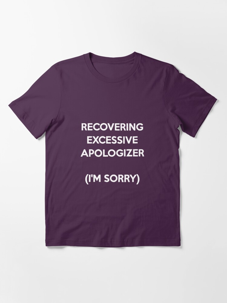 Alternate view of Recovering Excessive Apologizer Essential T-Shirt