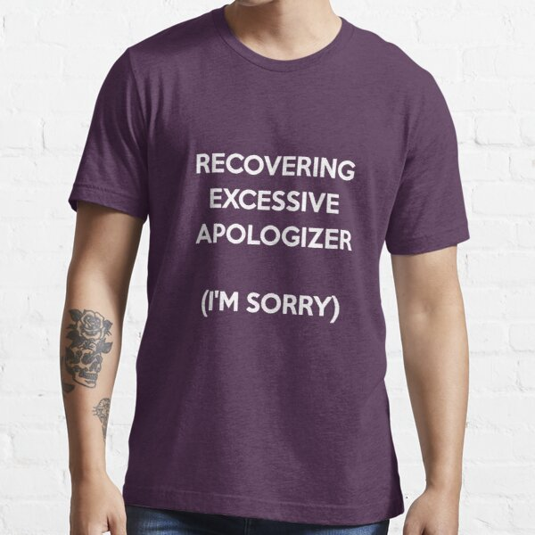 Recovering Excessive Apologizer Essential T-Shirt