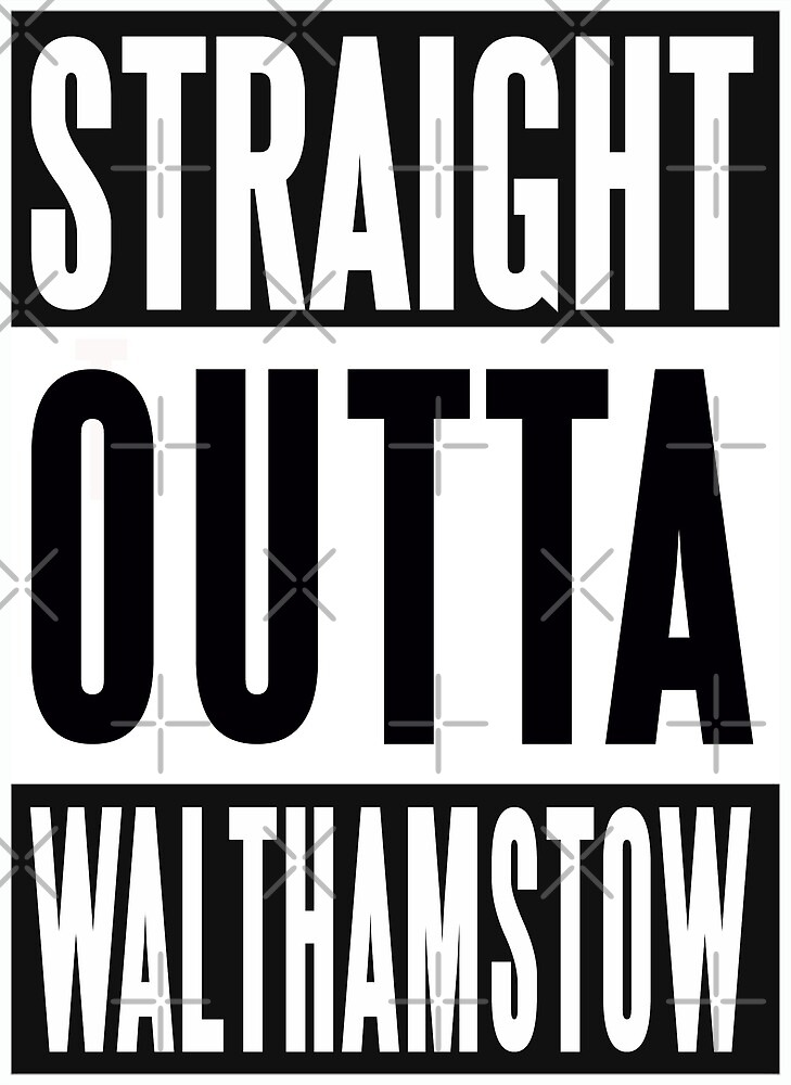Straight Outta Walthamstow London by Jay Holl